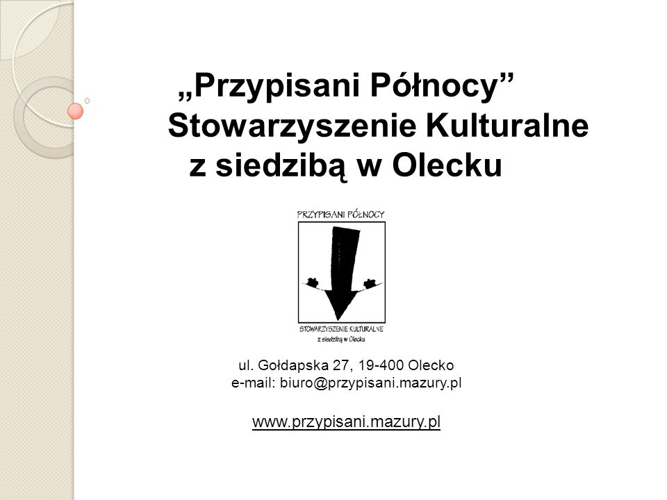 """""""Przypisani Północy Stowarzyszenie Kulturalne z siedzibą w Olecku ul"""