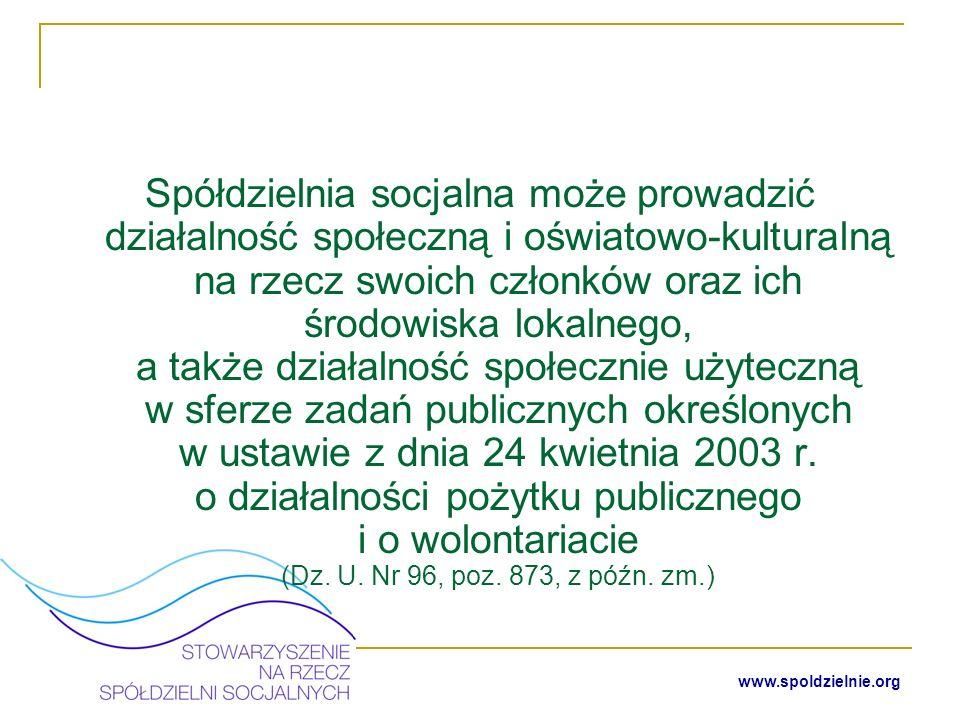 Spółdzielnia socjalna może prowadzić działalność społeczną i oświatowo-kulturalną na rzecz swoich członków oraz ich środowiska lokalnego, a także działalność społecznie użyteczną w sferze zadań publicznych określonych w ustawie z dnia 24 kwietnia 2003 r. o działalności pożytku publicznego i o wolontariacie (Dz. U. Nr 96, poz. 873, z późn. zm.)