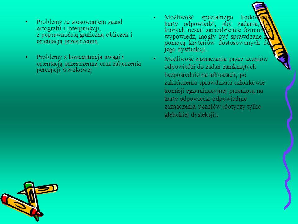 Możliwość specjalnego kodowania karty odpowiedzi, aby zadania, w których uczeń samodzielnie formułuje wypowiedź, mogły być sprawdzane za pomocą kryteriów dostosowanych do jego dysfunkcji.