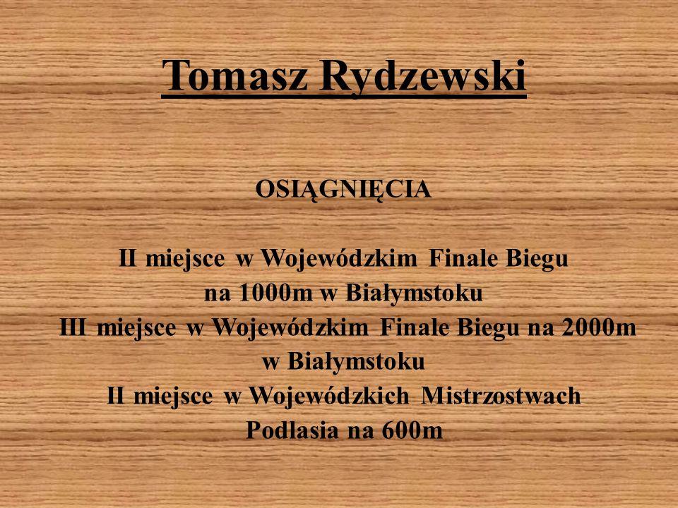 Tomasz Rydzewski OSIĄGNIĘCIA II miejsce w Wojewódzkim Finale Biegu