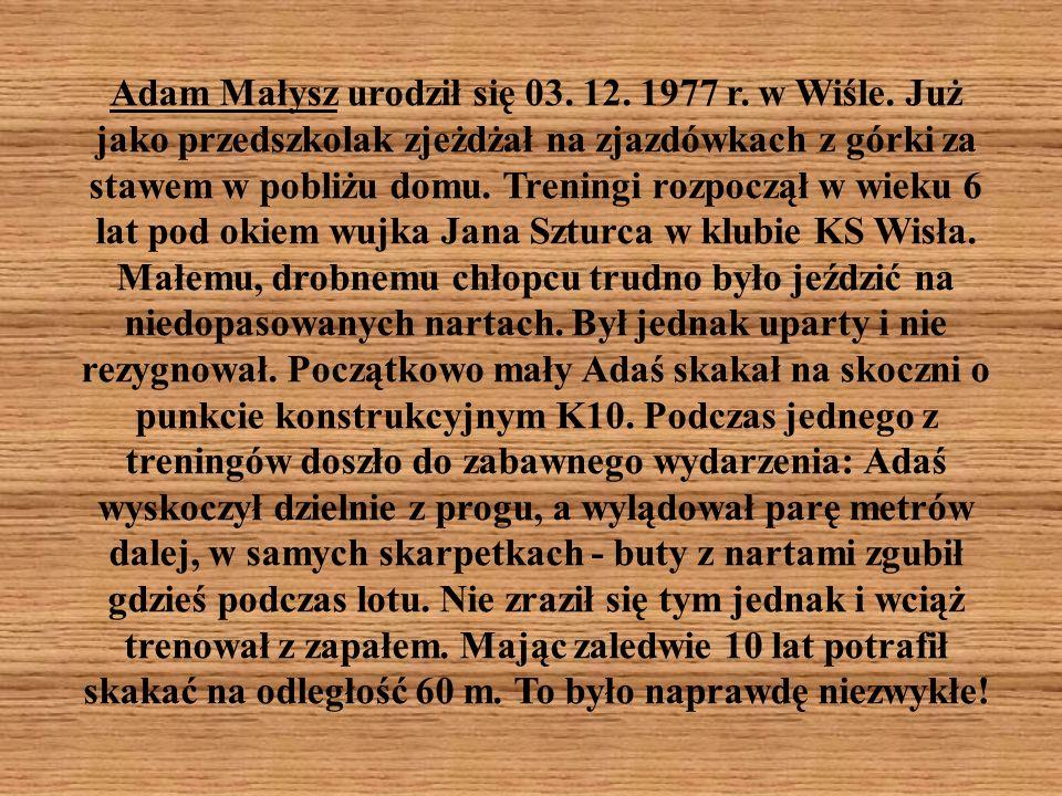 Adam Małysz urodził się 03. 12. 1977 r. w Wiśle