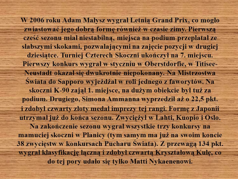 W 2006 roku Adam Małysz wygrał Letnią Grand Prix, co mogło zwiastować jego dobrą formę również w czasie zimy.