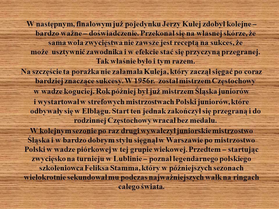 W następnym, finałowym już pojedynku Jerzy Kulej zdobył kolejne – bardzo ważne – doświadczenie.