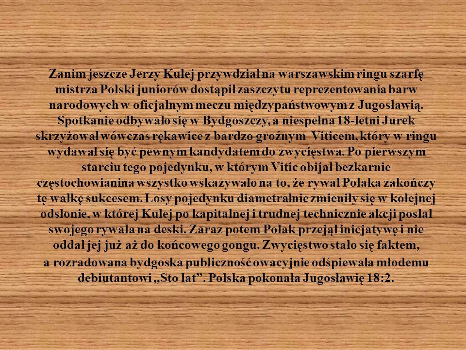 Zanim jeszcze Jerzy Kulej przywdział na warszawskim ringu szarfę mistrza Polski juniorów dostąpił zaszczytu reprezentowania barw narodowych w oficjalnym meczu międzypaństwowym z Jugosławią.