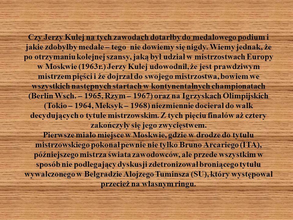Czy Jerzy Kulej na tych zawodach dotarłby do medalowego podium i jakie zdobyłby medale – tego nie dowiemy się nigdy.