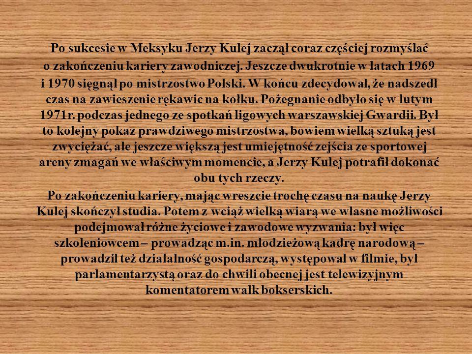 Po sukcesie w Meksyku Jerzy Kulej zaczął coraz częściej rozmyślać o zakończeniu kariery zawodniczej.