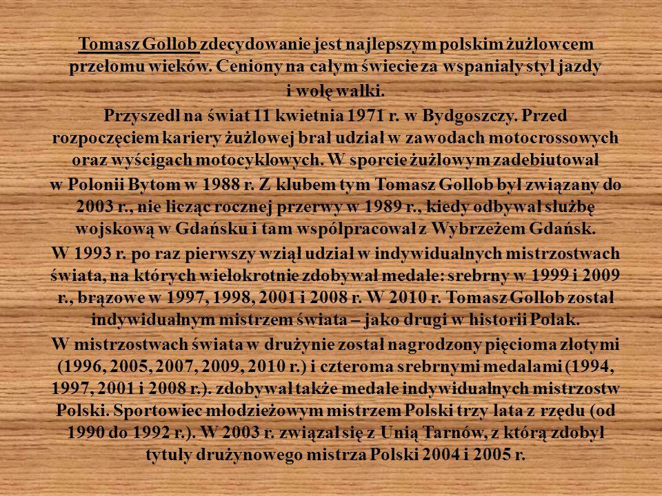 Tomasz Gollob zdecydowanie jest najlepszym polskim żużlowcem przełomu wieków.