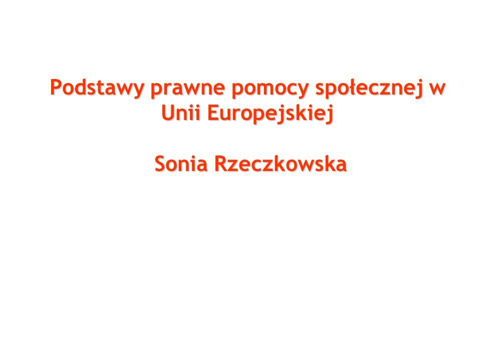 Podstawy prawne pomocy społecznej w Unii Europejskiej Sonia Rzeczkowska