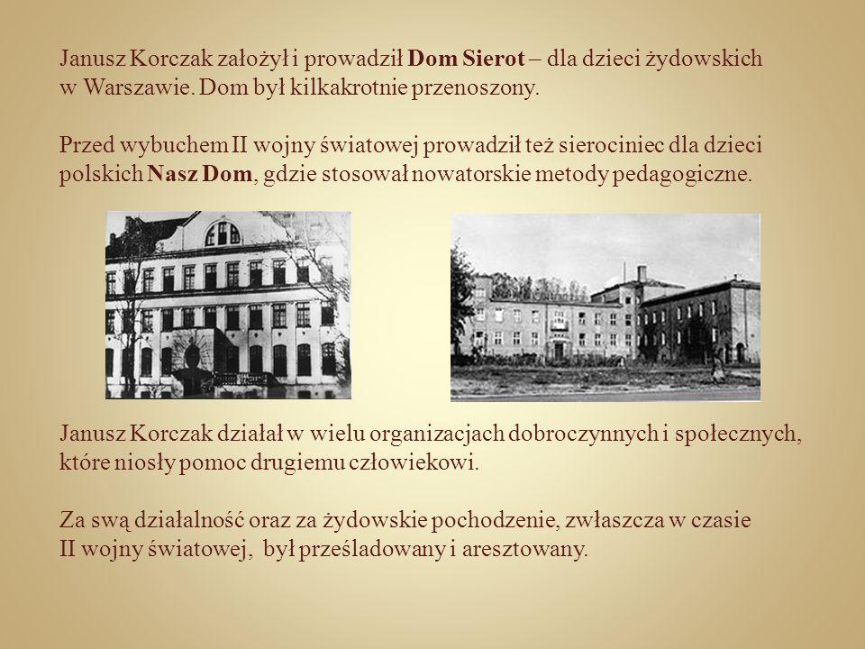 Janusz Korczak założył i prowadził Dom Sierot – dla dzieci żydowskich