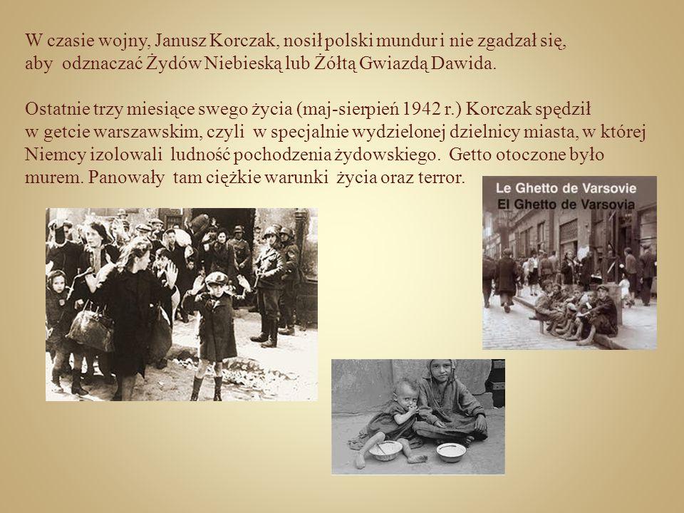 W czasie wojny, Janusz Korczak, nosił polski mundur i nie zgadzał się,