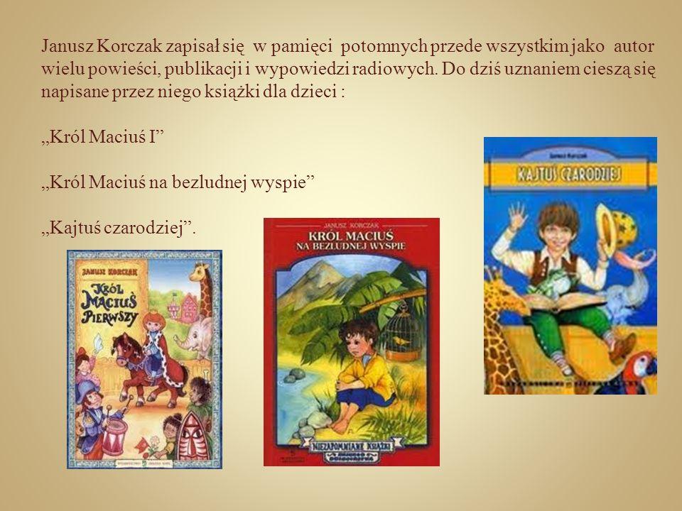 Janusz Korczak zapisał się w pamięci potomnych przede wszystkim jako autor