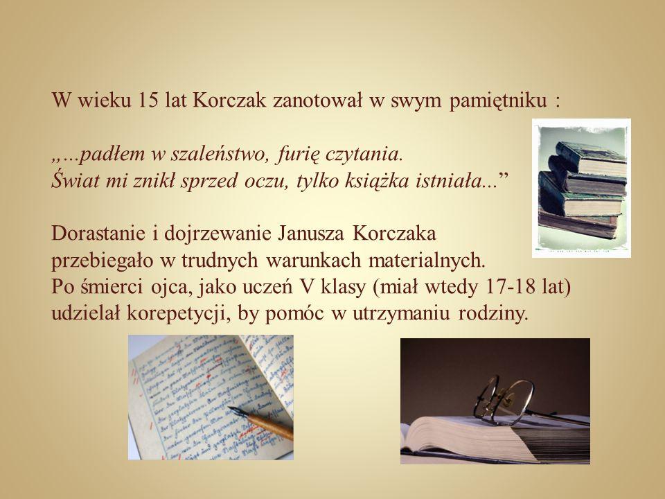 W wieku 15 lat Korczak zanotował w swym pamiętniku :