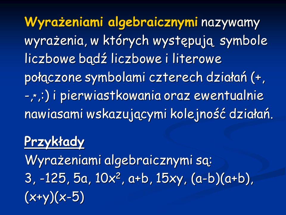 Wyrażeniami algebraicznymi nazywamy