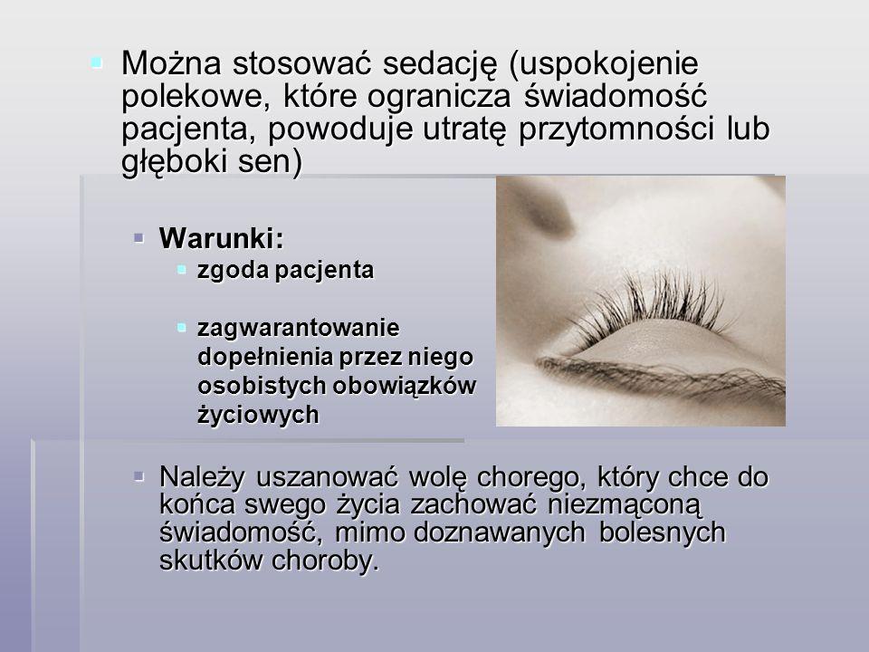 Można stosować sedację (uspokojenie polekowe, które ogranicza świadomość pacjenta, powoduje utratę przytomności lub głęboki sen)