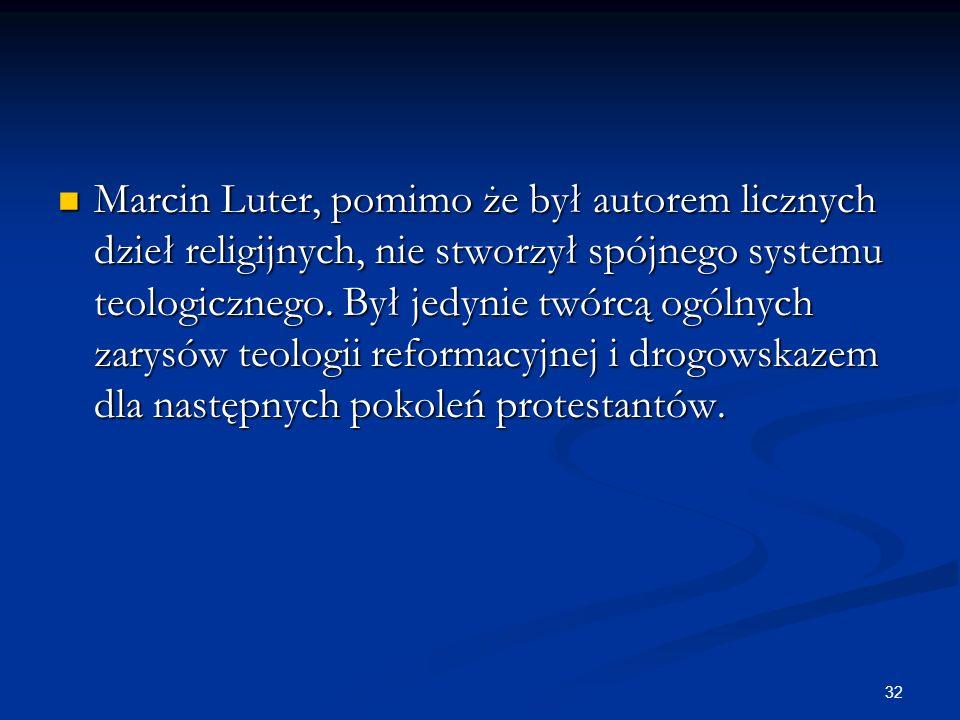 Marcin Luter, pomimo że był autorem licznych dzieł religijnych, nie stworzył spójnego systemu teologicznego.