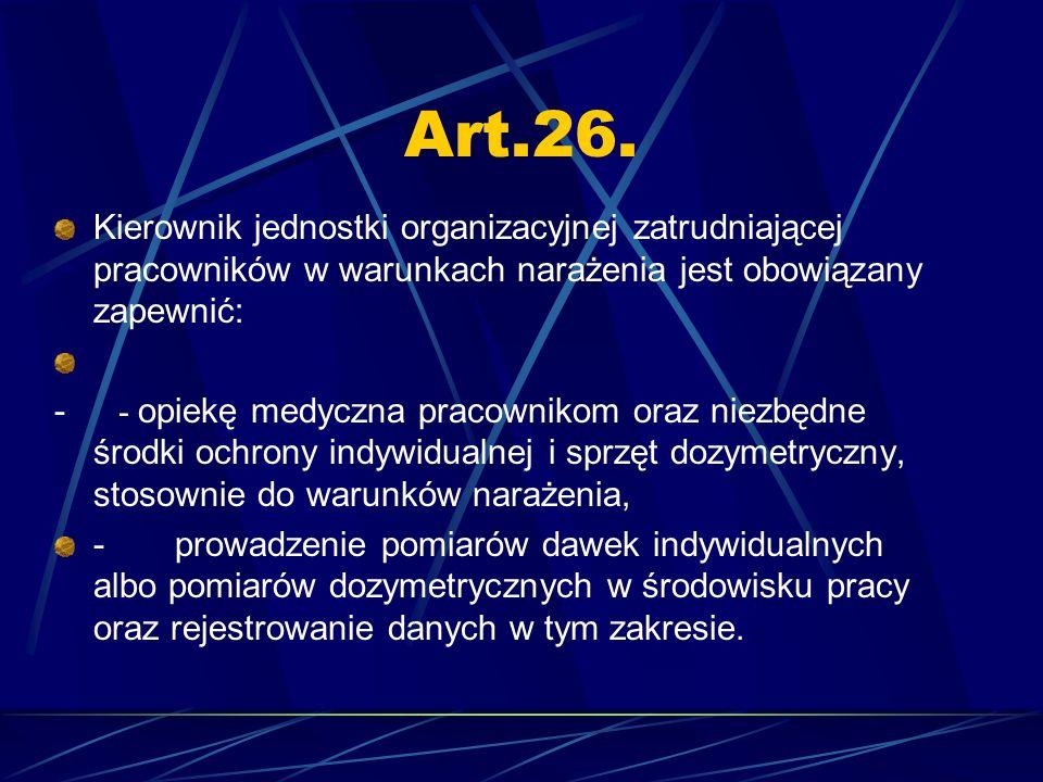 Art.26. Kierownik jednostki organizacyjnej zatrudniającej pracowników w warunkach narażenia jest obowiązany zapewnić:
