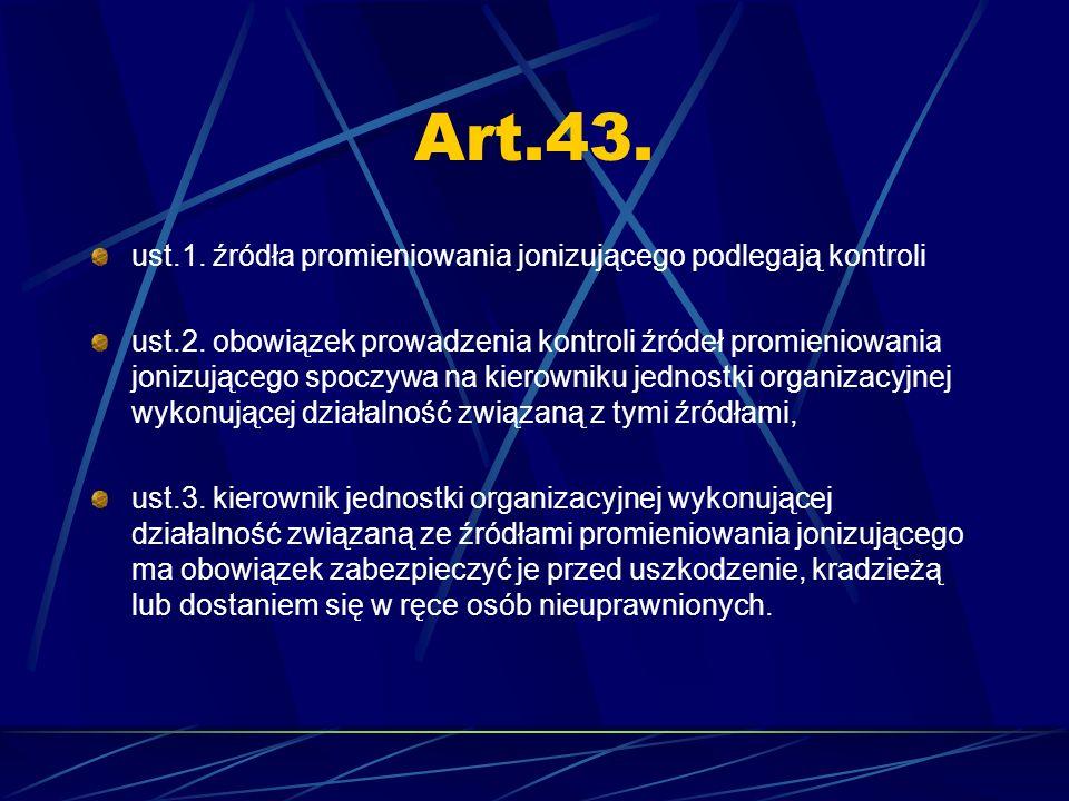 Art.43. ust.1. źródła promieniowania jonizującego podlegają kontroli
