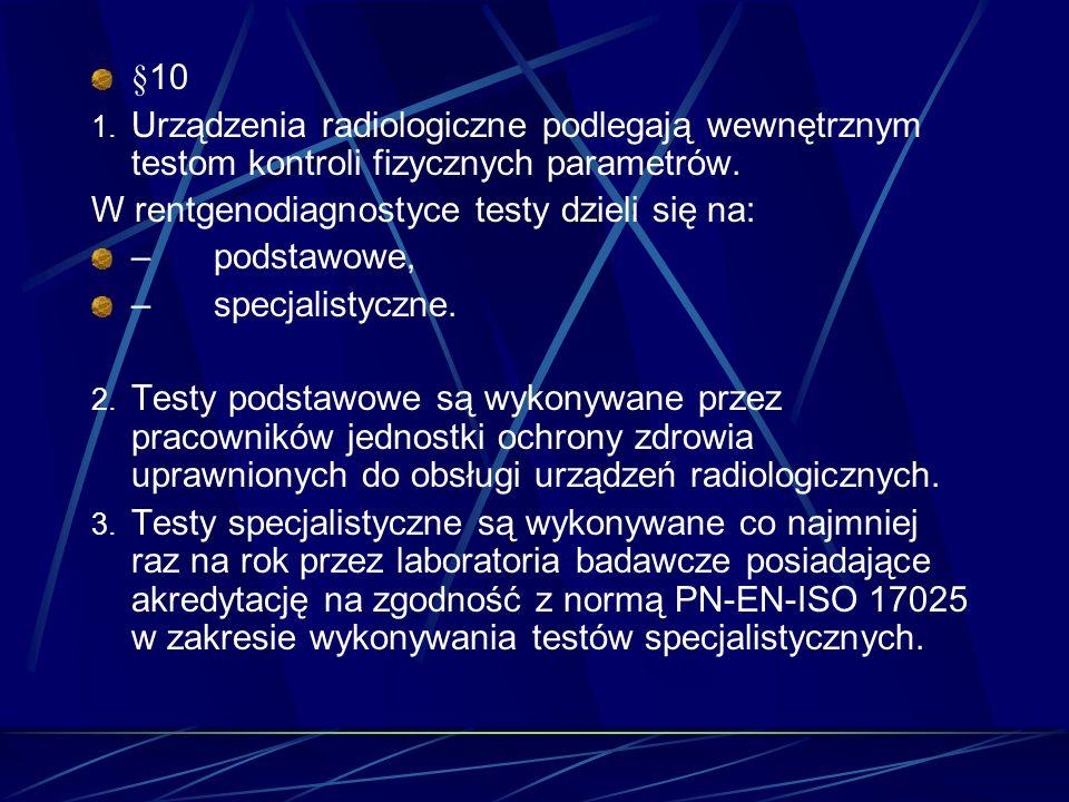 §10 Urządzenia radiologiczne podlegają wewnętrznym testom kontroli fizycznych parametrów. W rentgenodiagnostyce testy dzieli się na: