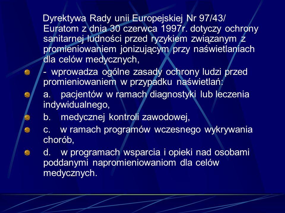 Dyrektywa Rady unii Europejskiej Nr 97/43/ Euratom z dnia 30 czerwca 1997r. dotyczy ochrony sanitarnej ludności przed ryzykiem związanym z promieniowaniem jonizującym przy naświetlaniach dla celów medycznych,