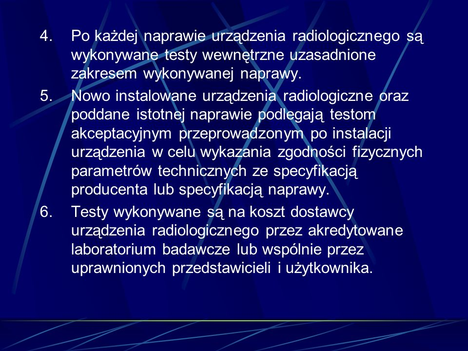 4. Po każdej naprawie urządzenia radiologicznego są wykonywane testy wewnętrzne uzasadnione zakresem wykonywanej naprawy.