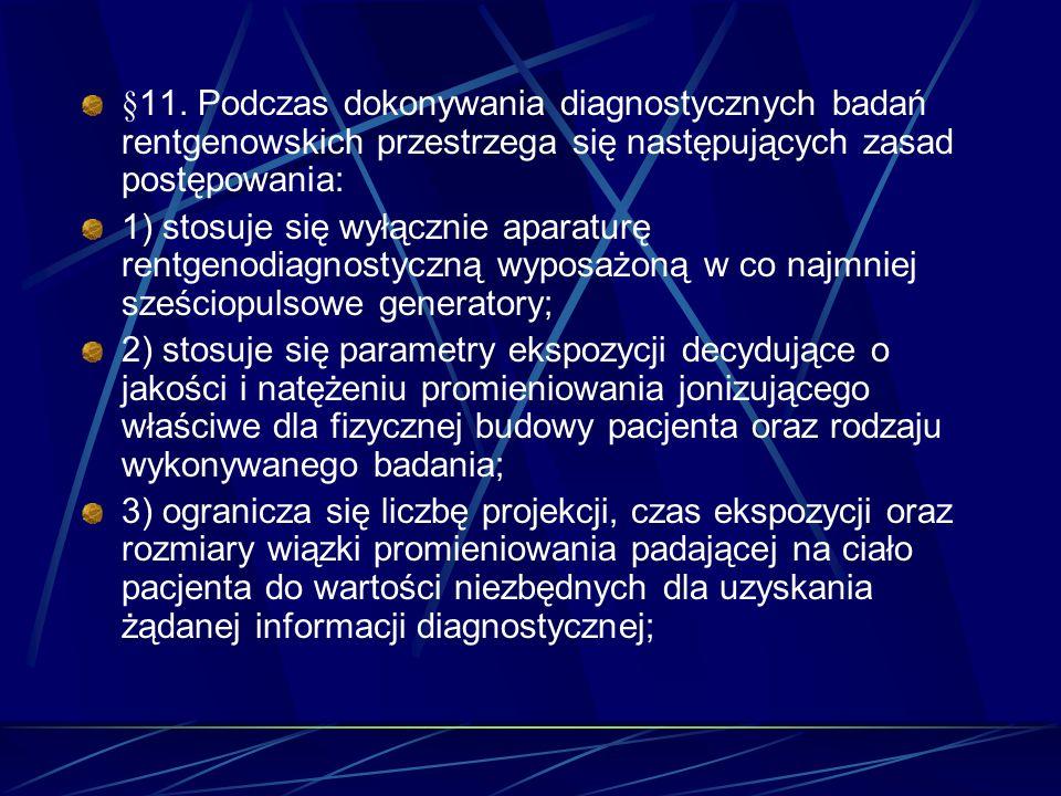 §11. Podczas dokonywania diagnostycznych badań rentgenowskich przestrzega się następujących zasad postępowania: