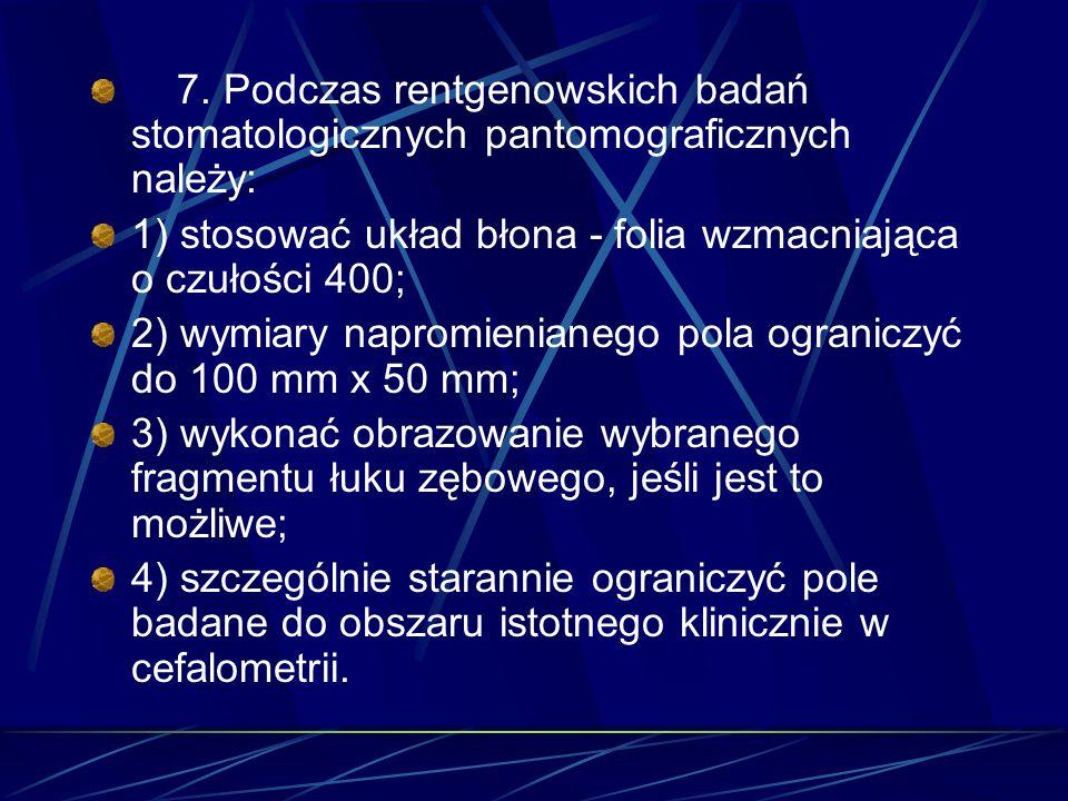 7. Podczas rentgenowskich badań stomatologicznych pantomograficznych należy: