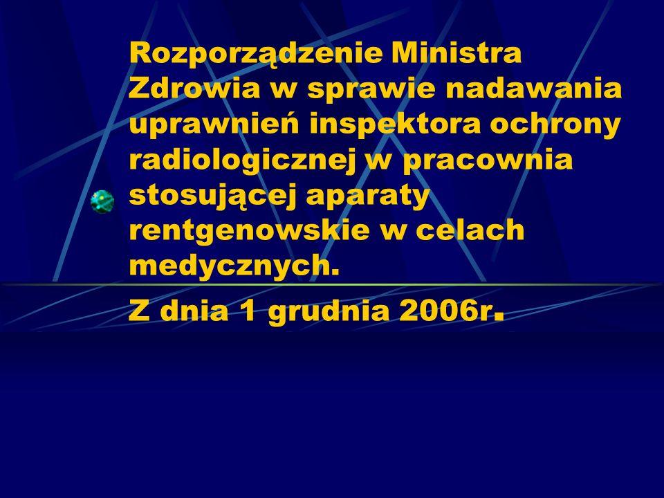 Rozporządzenie Ministra Zdrowia w sprawie nadawania uprawnień inspektora ochrony radiologicznej w pracownia stosującej aparaty rentgenowskie w celach medycznych.