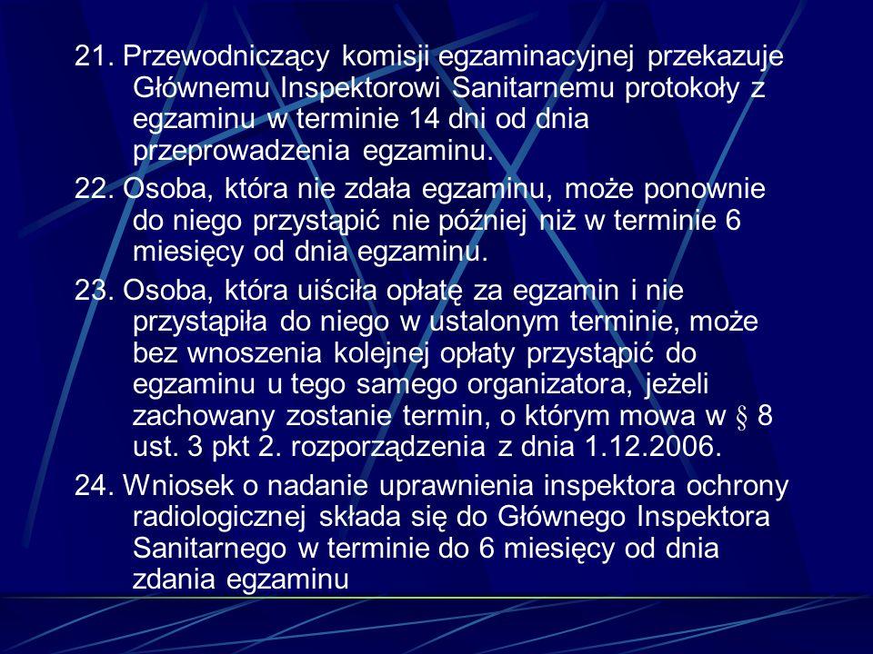 21. Przewodniczący komisji egzaminacyjnej przekazuje Głównemu Inspektorowi Sanitarnemu protokoły z egzaminu w terminie 14 dni od dnia przeprowadzenia egzaminu.