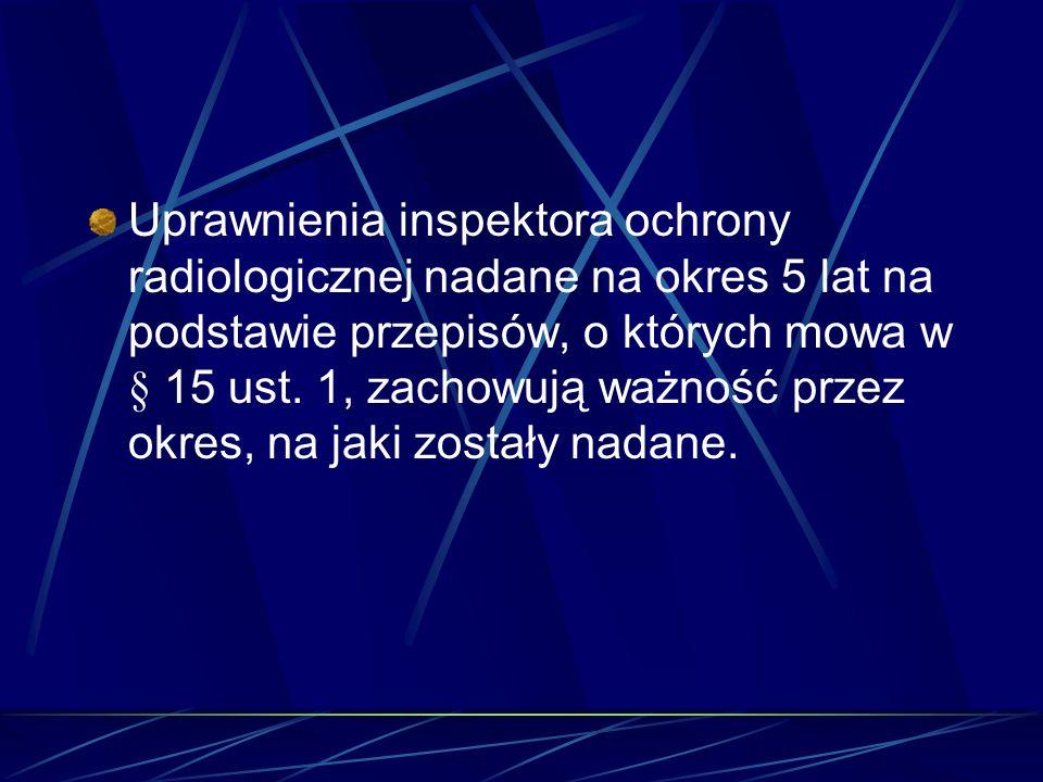 Uprawnienia inspektora ochrony radiologicznej nadane na okres 5 lat na podstawie przepisów, o których mowa w § 15 ust.