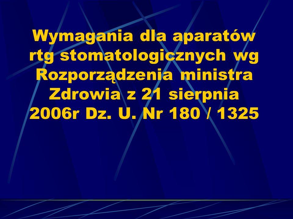 Wymagania dla aparatów rtg stomatologicznych wg Rozporządzenia ministra Zdrowia z 21 sierpnia 2006r Dz.
