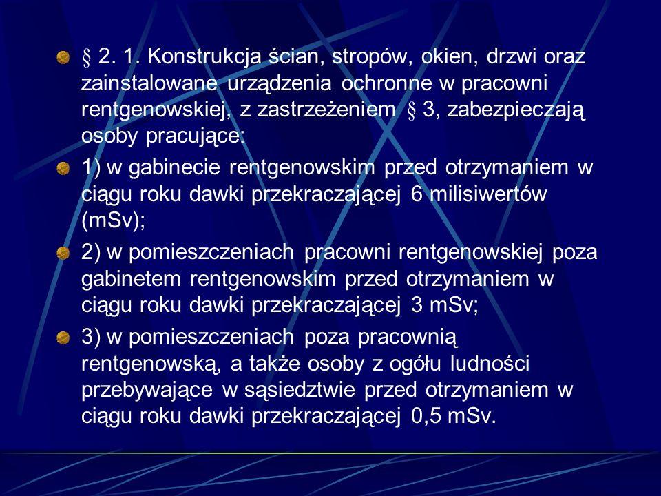 § 2. 1. Konstrukcja ścian, stropów, okien, drzwi oraz zainstalowane urządzenia ochronne w pracowni rentgenowskiej, z zastrzeżeniem § 3, zabezpieczają osoby pracujące: