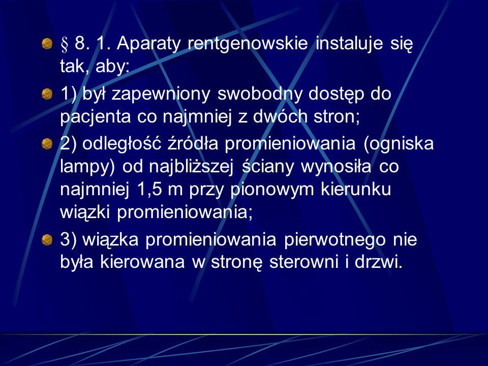 § 8. 1. Aparaty rentgenowskie instaluje się tak, aby: