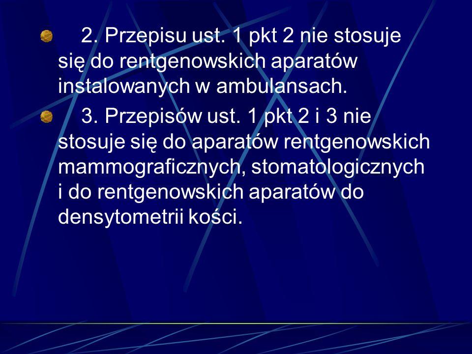 2. Przepisu ust. 1 pkt 2 nie stosuje się do rentgenowskich aparatów instalowanych w ambulansach.