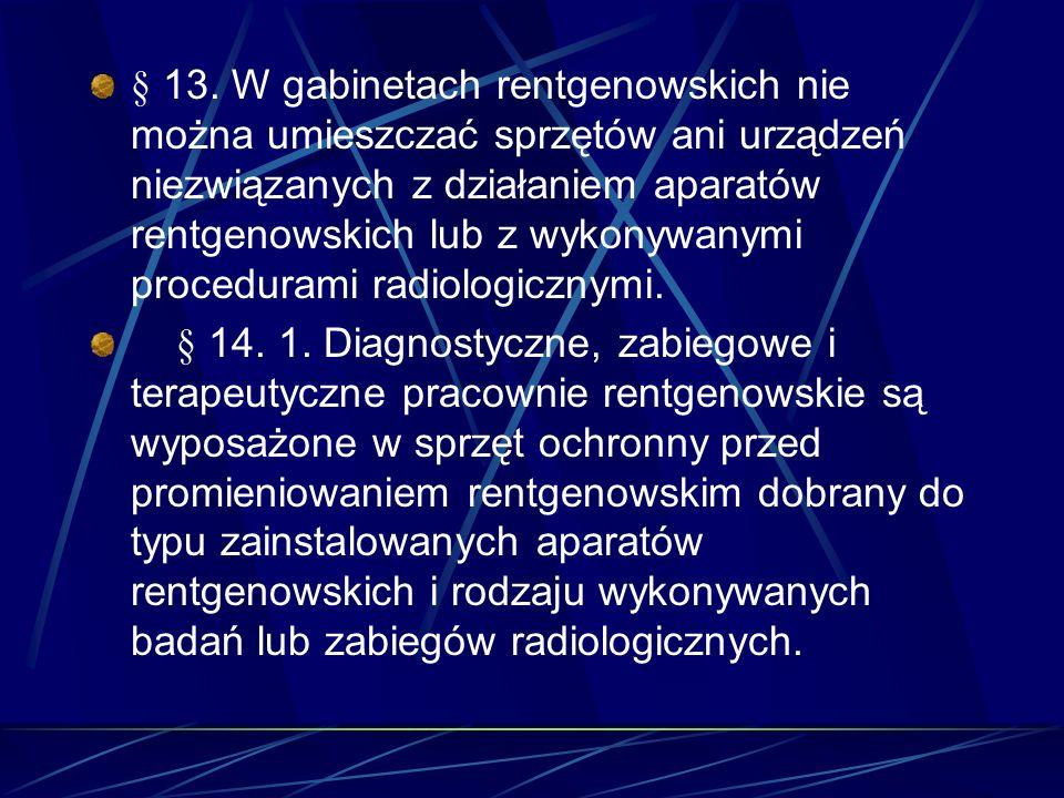 § 13. W gabinetach rentgenowskich nie można umieszczać sprzętów ani urządzeń niezwiązanych z działaniem aparatów rentgenowskich lub z wykonywanymi procedurami radiologicznymi.