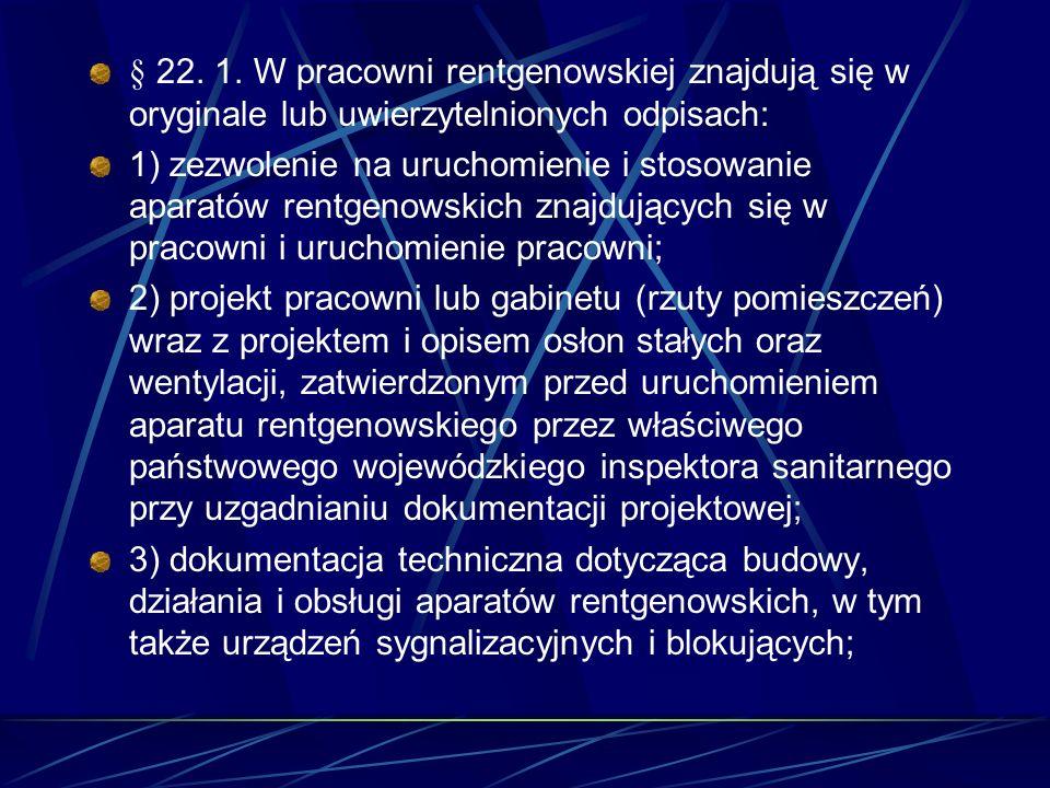 § 22. 1. W pracowni rentgenowskiej znajdują się w oryginale lub uwierzytelnionych odpisach: