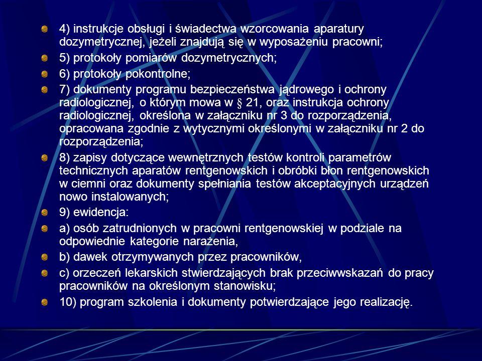 4) instrukcje obsługi i świadectwa wzorcowania aparatury dozymetrycznej, jeżeli znajdują się w wyposażeniu pracowni;