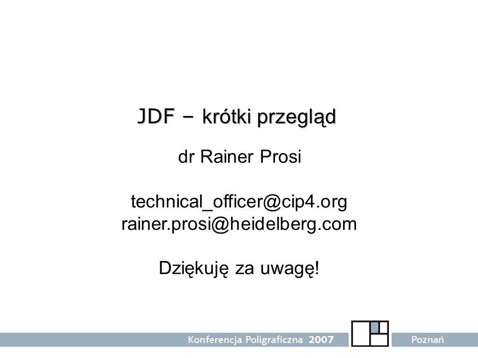 JDF – krótki przegląd dr Rainer Prosi technical_officer@cip4.org