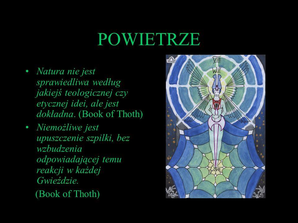 POWIETRZE Natura nie jest sprawiedliwa według jakiejś teologicznej czy etycznej idei, ale jest dokładna. (Book of Thoth)