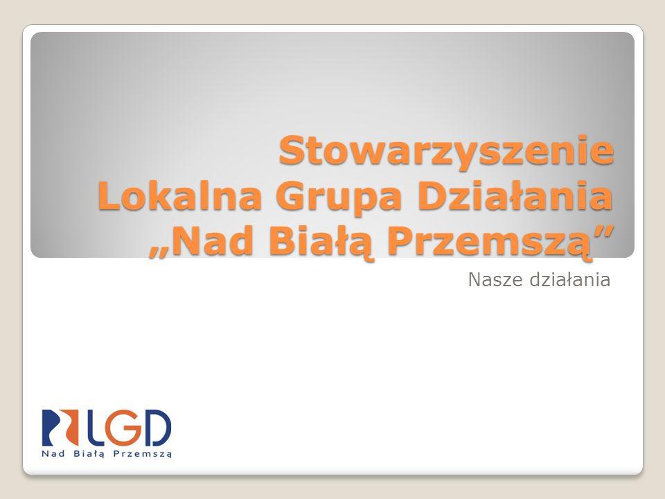 """Stowarzyszenie Lokalna Grupa Działania """"Nad Białą Przemszą"""