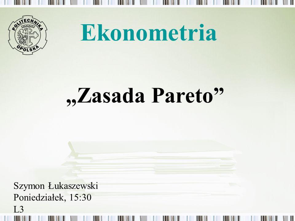 """Ekonometria """"Zasada Pareto Szymon Łukaszewski Poniedziałek, 15:30 L3"""