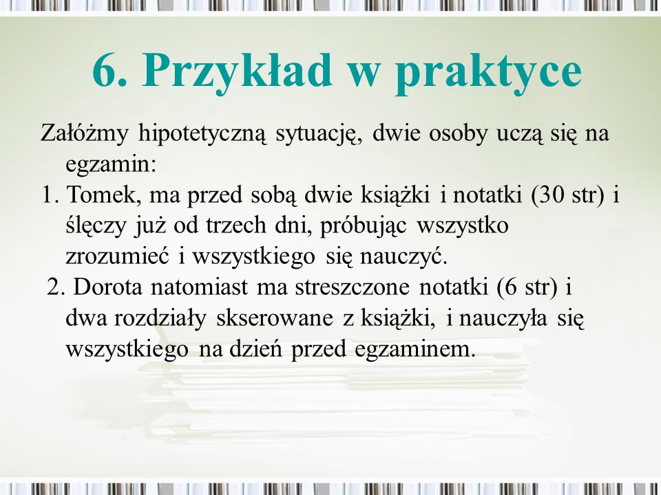 6. Przykład w praktyceZałóżmy hipotetyczną sytuację, dwie osoby uczą się na egzamin: