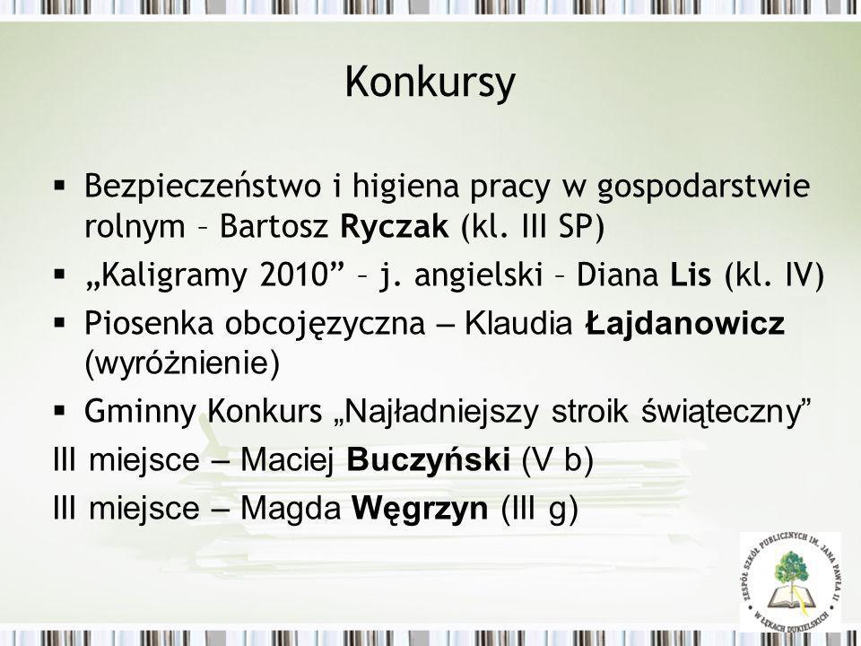 """Konkursy Bezpieczeństwo i higiena pracy w gospodarstwie rolnym – Bartosz Ryczak (kl. III SP) """"Kaligramy 2010 – j. angielski – Diana Lis (kl. IV)"""