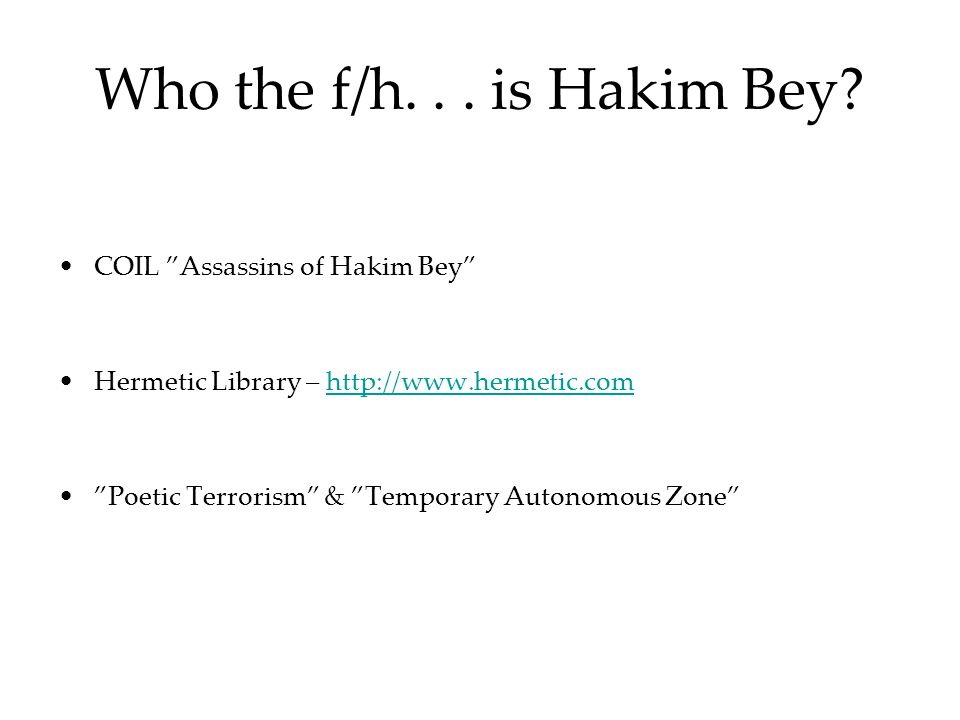 Who the f/h. . . is Hakim Bey COIL Assassins of Hakim Bey