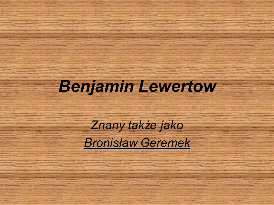 Znany także jako Bronisław Geremek