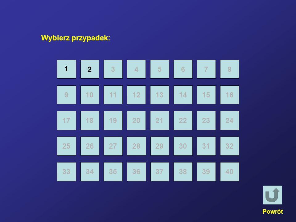 Wybierz przypadek: 2. 3. 4. 5. 6. 7. 8. 1. 9. 10. 11. 12. 13. 14. 15. 16. 17. 18. 19.