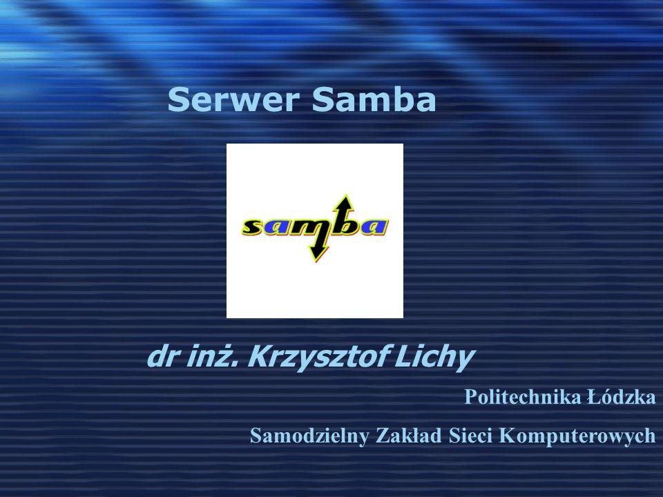 Serwer Samba dr inż. Krzysztof Lichy Politechnika Łódzka