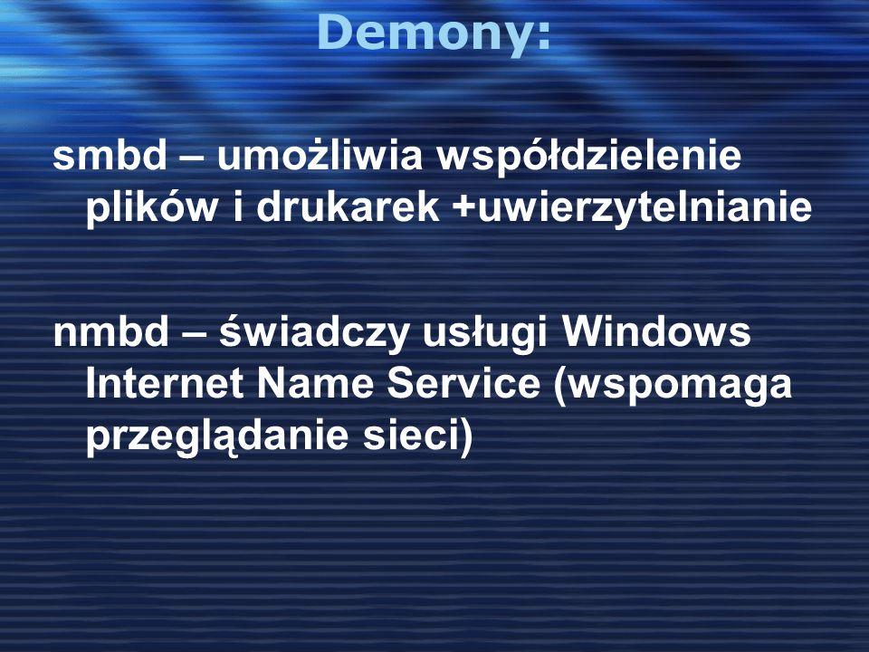 Demony: smbd – umożliwia współdzielenie plików i drukarek +uwierzytelnianie.