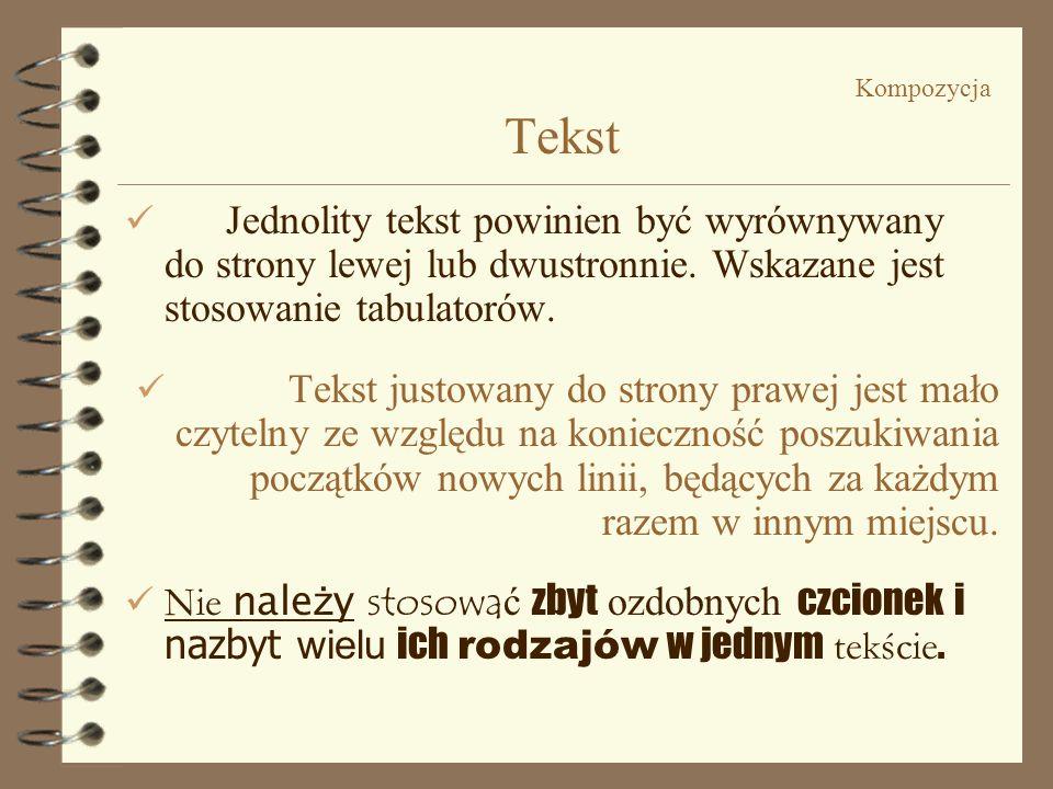 Kompozycja TekstJednolity tekst powinien być wyrównywany do strony lewej lub dwustronnie. Wskazane jest stosowanie tabulatorów.