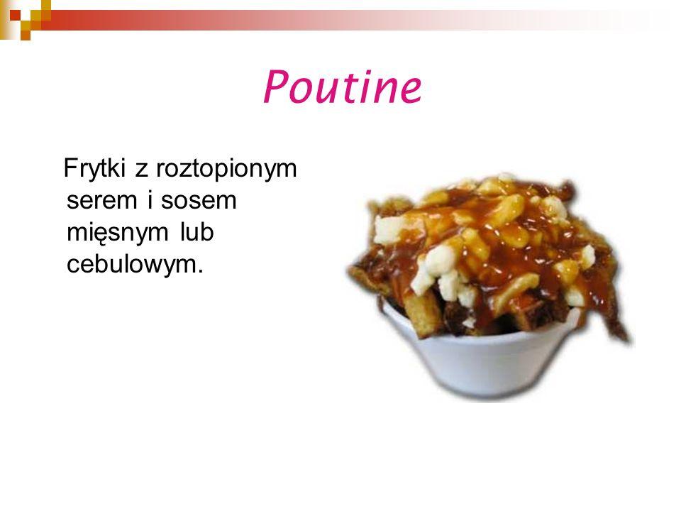 Poutine Frytki z roztopionym serem i sosem mięsnym lub cebulowym.