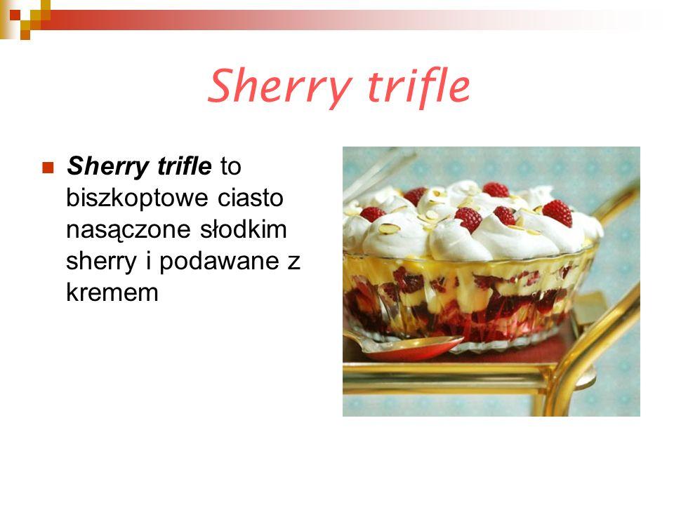 Sherry trifle Sherry trifle to biszkoptowe ciasto nasączone słodkim sherry i podawane z kremem